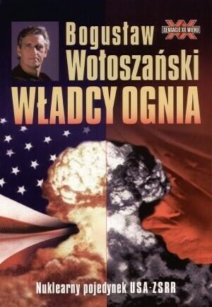 Wołoszański Bogusław  Władcy ognia. Nuklearny pojedynek USA–ZSRR