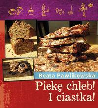 Burda książki Beata Pawlikowska Piekę chleb! I Ciastka!