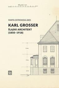 Atut Karl Grosser. Śląski architekt (1850-1918) Marta Ostrowska-Bies