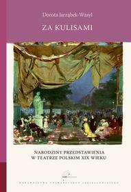 Wydawnictwo Uniwersytetu Jagiellońskiego Za kulisami Narodziny przedstawienia w teatrze polskim XIX wieku