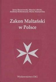 Zakon Maltański w Polsce - Jerzy Baranowski, Marcin Libicki, Andrzej Rottermund, Maria Starnawska