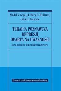 Wydawnictwo Uniwersytetu Jagiellońskiego Terapia poznawcza depresji oparta na uważności - Segal Zindel V., Williams J., Mark G., Teasdale John D.