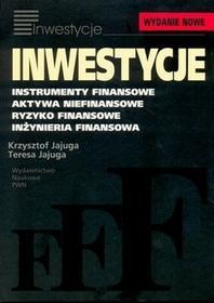 Wydawnictwo Naukowe PWN Inwestycje. Instrumenty finansowe, aktywa niefinansowe, ryzyko finansowe, inżynieria finansowa, nowe wydanie Krzysztof Jajuga, Teresa Jajuga