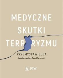 Wydawnictwo Lekarskie PZWL Medyczne skutki terroryzmu - Guła Przemysław, Jałoszyński Kuba, Tarnawski Paweł