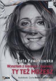 Edipresse Książki Wyszłam z niemocy i depresji, ty też możesz (CD) - Beata Pawlikowska