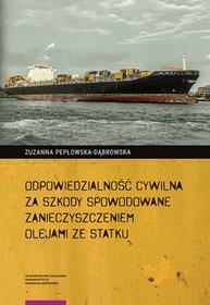 Pepłowska-Dąbrowska Zuzanna Odpowiedzialność cywilna za szkody spowodowane zanieczyszczeniem olejami ze statku / wysyłka w 24h