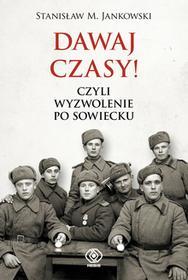 Rebis Dawaj czasy. Czyli wyzwolenie po sowiecku - Stanisław M. Jankowski