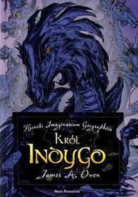 Nasza Księgarnia Król Indygo Kroniki Imaginarium Geographica James A.Owen