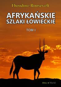 Atra World Afrykańskie szlaki łowieckie Tom 1 Theodore Roosevelt
