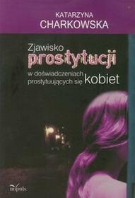 Impuls Zjawisko prostytucji w doświadczeniach prostytuujących się kobiet - KATARZYNA CHARKOWSKA