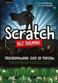 Helion Scratch bez tajemnic. Programowanie gier od podstaw - Jakub Porzycki, Urszula Łukasik