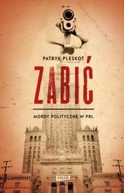 Znak Zabić Mordy polityczne w PRL - Patryk Pleskot