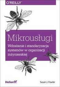 Mikrousługi Wdrażanie i standaryzacja systemów w organizacji inżynierskiej Susan J Fowler