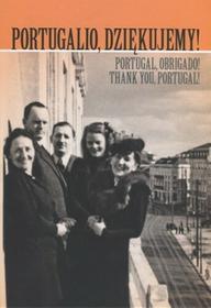 Rytm Oficyna Wydawnicza Jan Stanisław Ciechanowski Portugalio, dziękujemy! Polscy uchodźcy cywilni i wojskowi na zachodnim krańcu Europy w latach 1940-1945