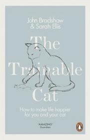 Penguin Books The Trainable Cat - Ellis Sarah, John Bradshaw