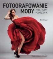 Arkady Eliot Siegel Fotografowanie mody. Praktyczny podręcznik