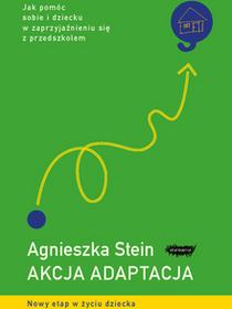Mamania Akcja adaptacja. Jak pomóc sobie i dziecku w zaprzyjaźnieniu się z przedszkolem - Agnieszka Stein