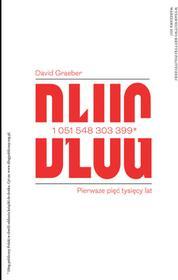 David Graeber Dług Pierwsze pięć tysięcy lat