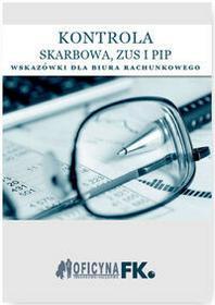 Kontrola Skarbowa ZUS i PIP Wskazówki dla biura rachunkowego - stan prawny na 1 stycznia 2016 - Oficyna Prawa Polskiego