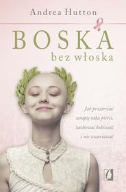 Wydawnictwo Kobiece Boska bez włoska. Jak przetrwać terapię raka piersi, zachować kobiecość i nie zwariować - ANDREA HUTTON