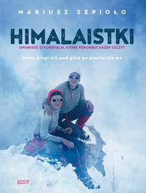 Sepioło Mariusz Himalaistki Opowieść o kobietach, które pokonują każdą górę / wysyłka w 24h