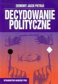Pietraś Jacek Ziemowit Decydowanie polityczne - mamy na stanie, wyślemy natychmiast
