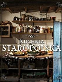 Buchmann / GW Foksal Kuchnia staropolska - dawne przepisy do zastosowania dziś - Opracowanie zbiorowe