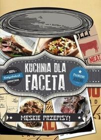 Olesiejuk Sp. z o.o. praca zbiorowa Kuchnia Dla Faceta. Męskie przepisy