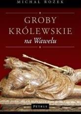 Petrus Groby królewskie na Wawelu - Michał Rożek