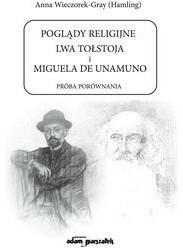 Wydawnictwo Adam Marszałek Poglądy religijne Lwa Tołstoja i Miguela de Unamuno Próba porównania - Wieczorek-Gray (Hamling) Anna