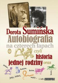 Wydawnictwo Literackie Dorota Sumińska Autobiografia na czterech łapach, czyli historia jednej rodziny oraz psów, kotów, koni, jeży, żółwi, węży... i ich krewnych