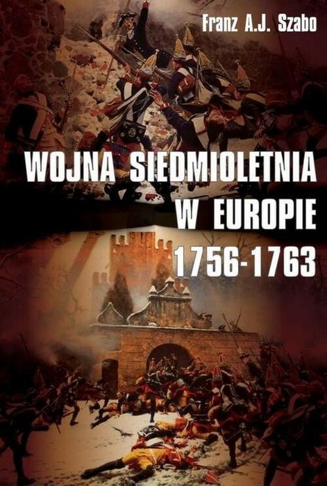 Wojna siedmioletnia w Europie 1756-1763 - Szabo Franz A.J.