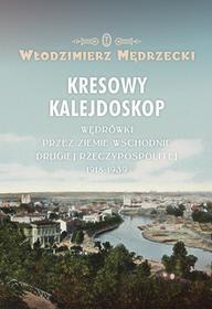 Włodzimierz Mędrzecki Kresowy kalejdoskop Wędrówki przez Ziemie Wschodnie Drugiej Rzeczypospolitej 1918-1939