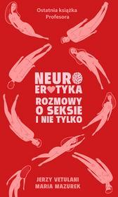 Jerzy Vetulani Neuroerotyka Rozmowy o seksie i nie tylko