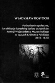 Pochodzenie społeczne, kwalifikacje i przebieg kariery urzędników Komisji Województwa Mazowieckiego w czasach Królestwa Polskiego (1816 - 1830) - Rost
