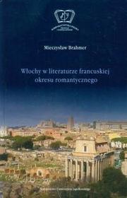 Wydawnictwo Uniwersytetu Jagiellońskiego Włochy w literaturze francuskiej okresu romantycznego - Brahmer Mieczysław
