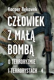 Czarne Człowiek z małą bombą. O terroryźmie i terrorystach - Kacper Rękawek