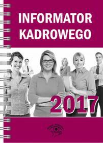 WIEDZA I PRAKTYKA Informator kadrowego 2017 - Opracowanie zbiorowe