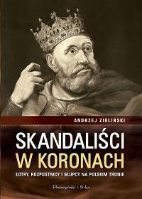 Prószyński Skandaliści w koronach - Andrzej Zieliński