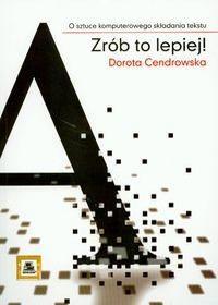 Cendrowska Dorota Zrób to lepiej ! o sztuce komputerowego składania tekstu / wysyłka w 24h