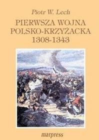 MARPRESS Pierwsza wojna polsko-krzyżacka 1308-1343 Piotr W. Lech