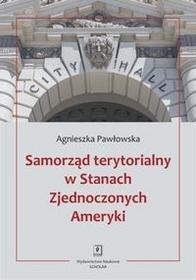 Wydawnictwo Naukowe Scholar Samorząd terytorialny w Stanach Zjednoczonych Ameryki - Agnieszka Pawłowska