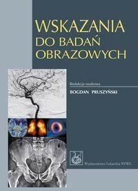 Wydawnictwo Lekarskie PZWL Wskazania do badań obrazowych - Wydawnictwo Lekarskie PZWL