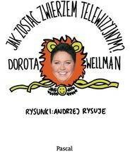Jak zostać zwierzem telewizyjnym - Dorota Wellman