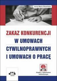 ODDK Anna Maria Słowińska Zakaz konkurencji w umowach cywilnoprawnych i umowach o pracę (z suplementem elektronicznym)