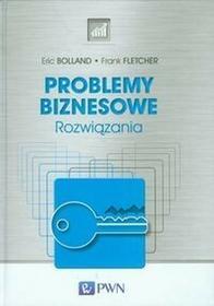 Wydawnictwo Naukowe PWNProblemy biznesowe. Rozwiązania - Bolland Eric, Fletcher Frank