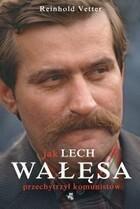 Jak Lech Wałęsa przechytrzył komunistów Reinhold Vetter