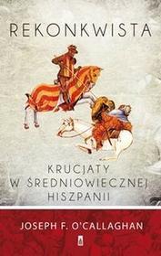 Poznańskie Rekonkwista. Krucjaty w średniowiecznej Hiszpanii - JOSEPH F. OCALLAGHAN