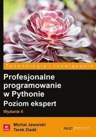 Profesjonalne programowanie w Pythonie Poziom ekspert - Michał Jaworski, Tarek Ziade