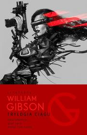 MAG William Gibson Trylogia ciągu: Neuromancer, Graf Zero, Mona Liza Turbo